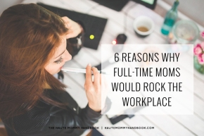 6 reasons why full-time moms would rock the workplace