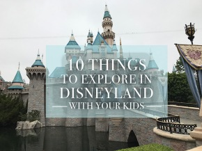 travel guide: 10 things to explore in disneyland with your kids